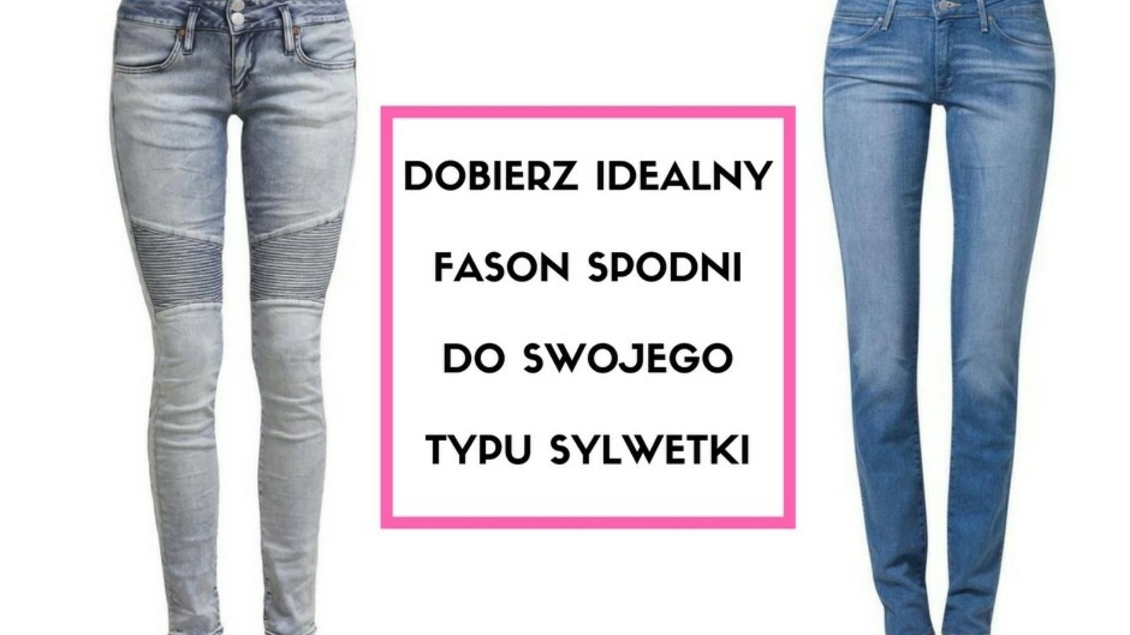 DOBIERZ-FASON-SPODNIDO-SWOJEGOTYPU-SYLWETKI